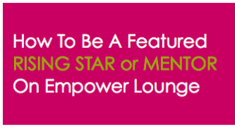 Be A Featured Mentor or Rising Star On Empower Lounge